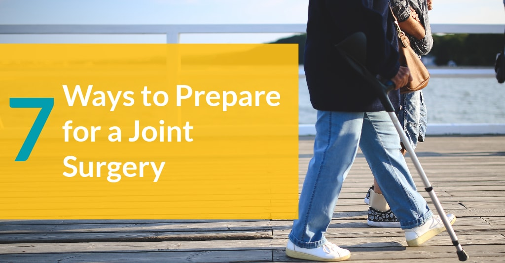 7 Ways to Prepare For A Joint Replacement Surgery